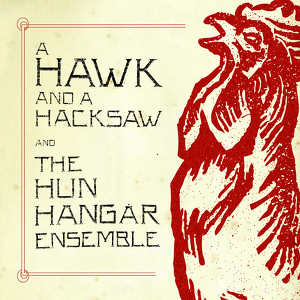 A Hawk And A Hacksaw And The Hun Hangár Ensemble Albumcover