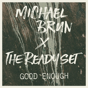 Good Enough (Michael Brun x The Ready Set)