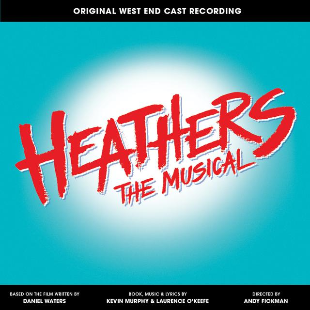 Album cover for Heathers the Musical (Original West End Cast Recording) by Laurence O'Keefe, Kevin Murphy