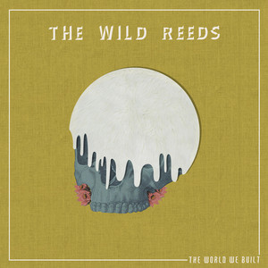 The World We Built - The Wild Reeds