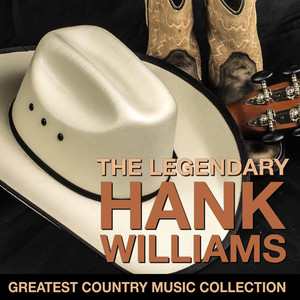 The Legendary Hank Williams - Greatest Country Music Collection - Hank Williams