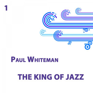 Paul Whiteman, The King of Jazz Vol 1 album