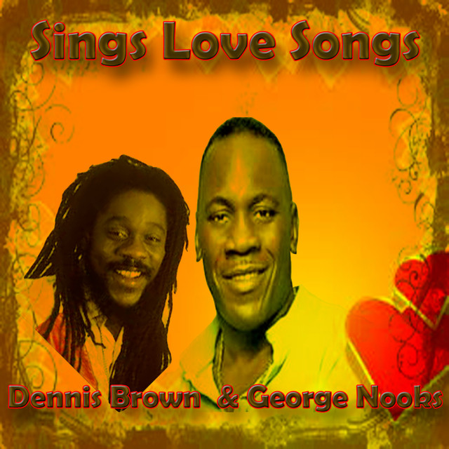 Dennis Brown & George Nooks Sings Love Songs