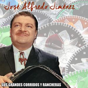 Sus Grandes Corridos y Rancheras - José Alfredo Jiménez