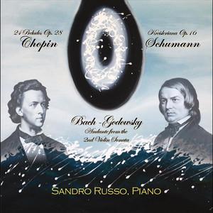 Chopin: 24 Preludes Op. 28, Schumann: Kreisleriana Op. 16, Bach-Godowsky: Andante (Aria) from the 2nd Violin Sonata Bwv 1003 album