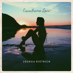 Escúchame Loca - Joshua Dietrich
