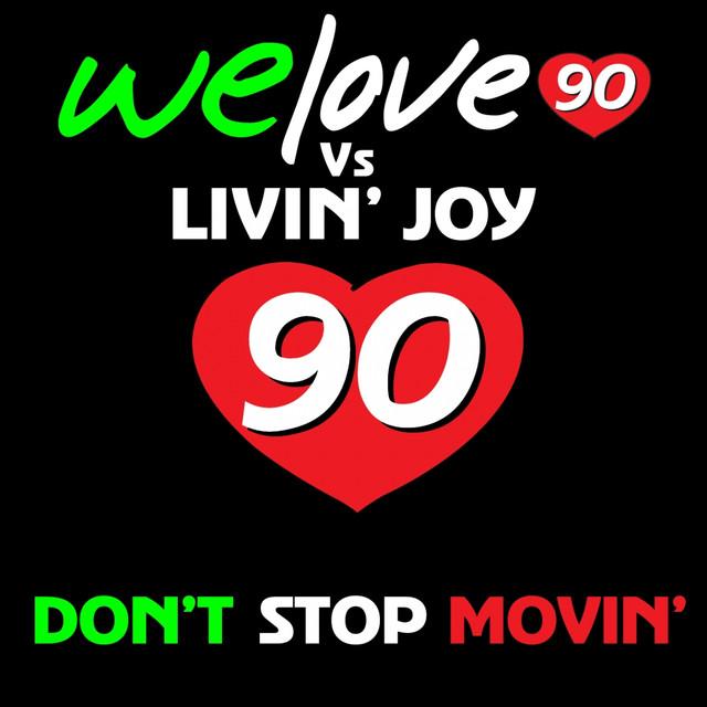 Don't Stop Movin' (We Love 90 Vs Livin' Joy)