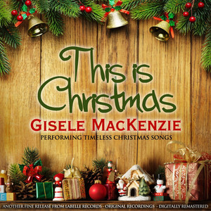 This Is Christmas (Gisele MacKenzie Performing Timeless Christmas Songs)