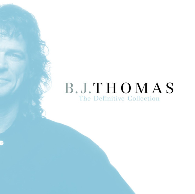 The Definitive Collection By B J Thomas On Spotify