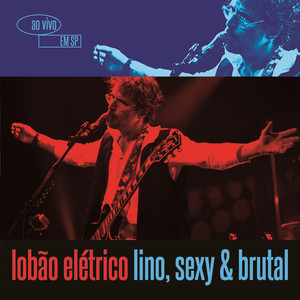 Lobão Elétrico Lino, Sexy & Brutal - Ao Vivo Em São Paulo (Deluxe Version)