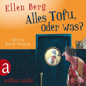 Alles Tofu, oder was? - [K]ein Koch-Roman Audiobook
