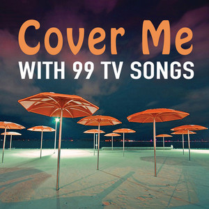 Cover Me: With 99 TV Songs -