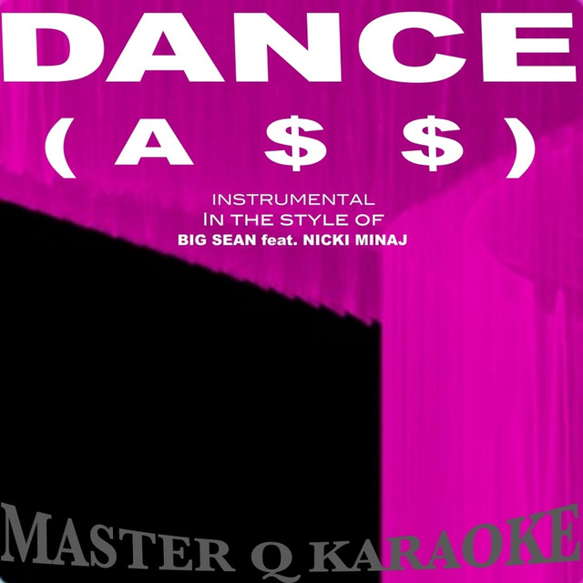 Dance (A*$) Remix (In the Style Of Big Sean & Nicki Minaj) [Karaoke]