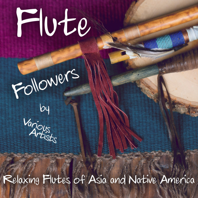 Flute Followers (30 Relaxing Cuts of Asian & Native American Flutes) Albumcover