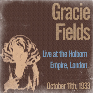 Gracie Fields Live at the Holborn Empire, London on October 11th, 1933 album