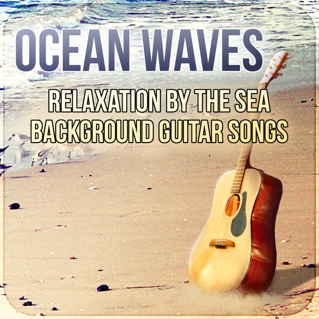 Ocean Waves: Relaxation by the Sea Background Guitar Songs