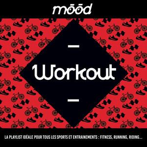 Mood: Workout (La playlist idéale pour tous les sports et entraînements : fitness, running, riding...)