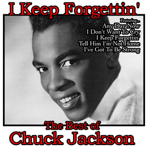 I Keep Forgettin': The Best of Chuck Jackson