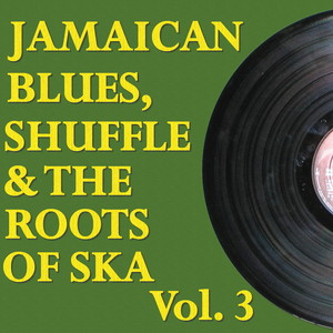Jamaican Blues, Shuffle & the Roots of Ska, Vol. 3 Albumcover