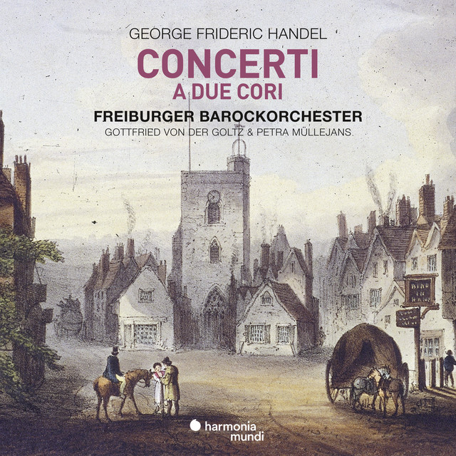 Album cover for Handel: Concerti a due cori by George Frideric Handel, Freiburger Barockorchester, Petra Mullejans, Gottfried Von Der Goltz