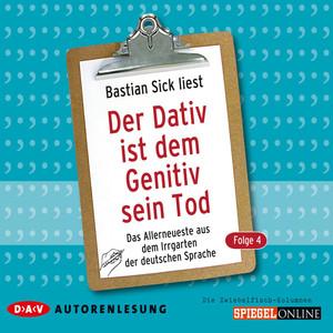 Der Dativ ist dem Genitiv sein Tod, Folge 4: Das Allerneueste aus dem Irrgarten der deutschen Sprache Audiobook