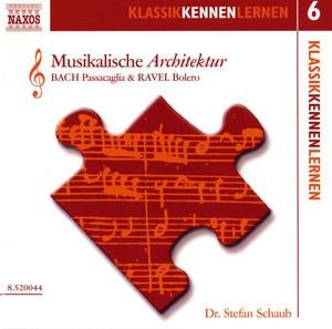 Klassik Kennen Lernen 6: Musikalische Architektur - Bach: Passacaglia / Ravel: Bolero