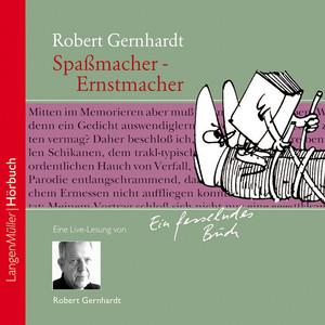 Spaßmacher - Ernstmacher (Der große Robert Gernhardt in seiner letzten Live-Lesung: Ein Plädoyer, den eigenen Schalk wieder zu entdecken!) Audiobook