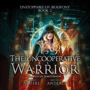 The Uncooperative Warrior - Unstoppable Liv Beaufont, Book 2 (Unabridged)