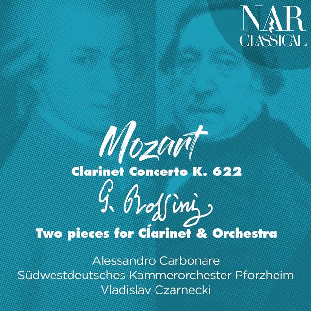Album cover for Mozart: Clarinet Concerto K. 622 - Rossini: Two Pieces for Clarinet & Orchestra by Gioachino Rossini, Alessandro Carbonare, Vladislav Czarnecki, Südwestdeutsches Kammerorchester Pforzheim