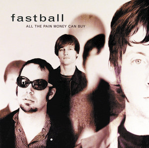All The Pain Money Can Buy - Fastball