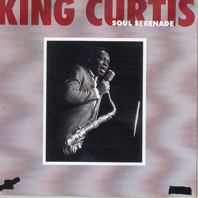 Memphis Soul Stew King Curtis: Soul Serenade, A Song By King Curtis On Spotify
