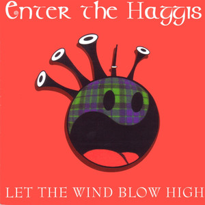 Let The Wind Blow High - Enter The Haggis