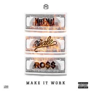 Meek Mill, Wale, Rick Ross Make It Work (feat. Wale & Rick Ross) cover