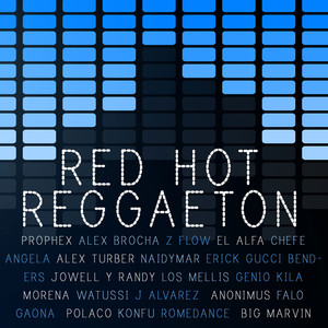 Red Hot Reggaeton: Hits by El Alfa, Gaona, Falo, Prophex, Jowell Y Randy, Alex Brocha, Watussi and More! Albumcover