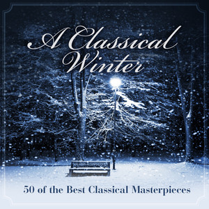A Classical Winter - 50 of the Best Classical Masterpieces - Peter Ilyich Tchaikovsky