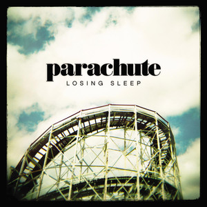 Losing Sleep - Parachute
