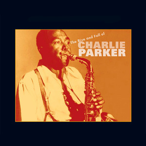 The Rise and Fall of Charlie Parker album