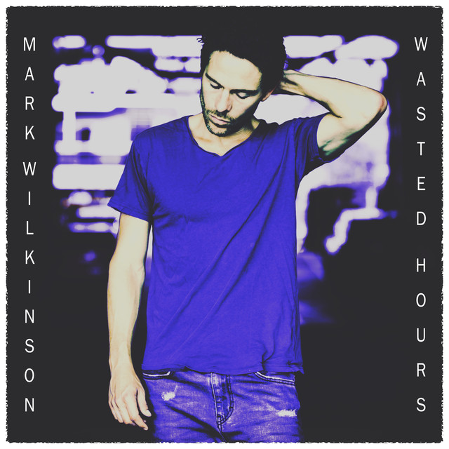 Album cover for Wasted Hours by Mark Wilkinson