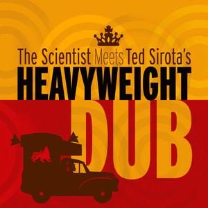 Album cover for Scientist Meets Heavyweight Dub by Ted Sirota's Heavyweight Dub