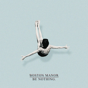 Be Nothing. - Boston Manor