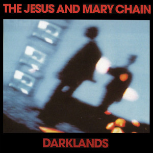 Darklands  - Jesus And Mary Chain