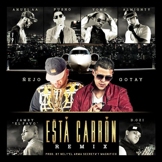 "Esta Cabron (Remix) [feat. Anuel Aa, Yomo, Pusho, Almighty, D.Ozi & Jamby ""El Favo""]"