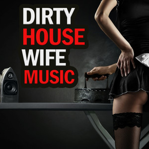 Dirty House Wife Music Albümü