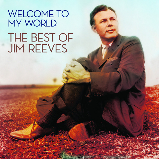 Welcome To My World: The Best Of Jim Reeves by Jim Reeves on Spotify