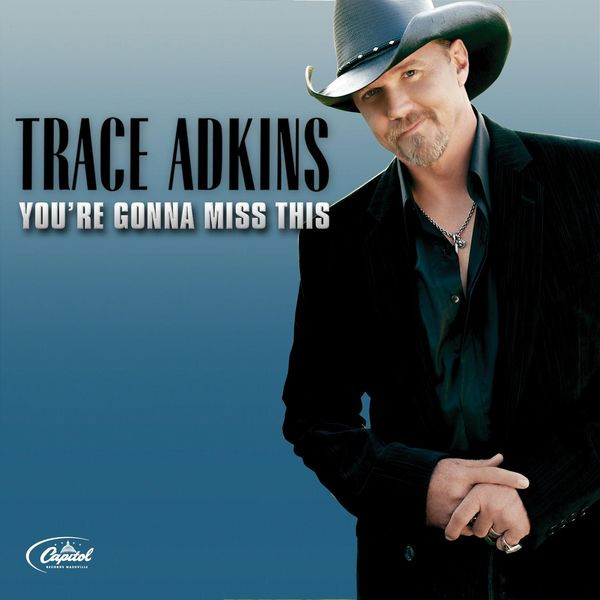 Image result for You're Gonna Miss This -- Trace Adkins