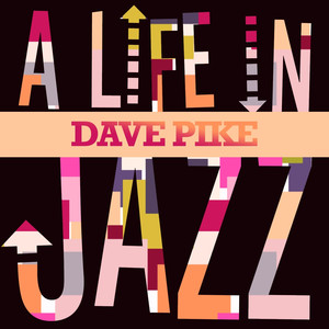 Dave Pike - A Life in Jazz album