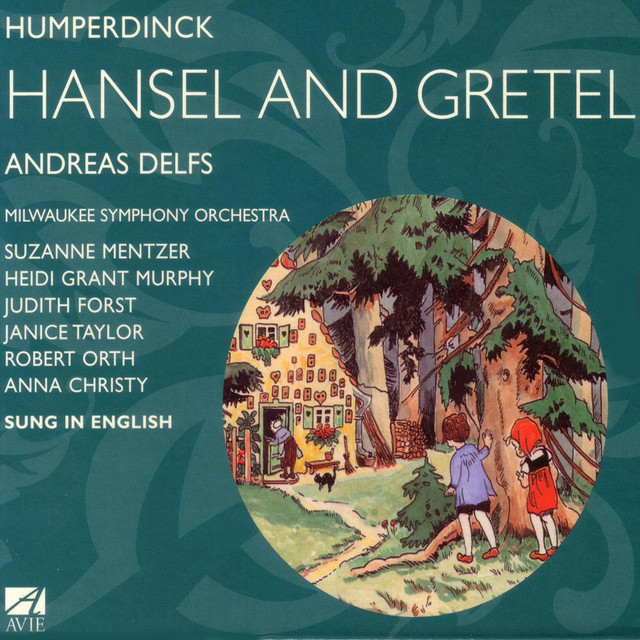 Humperdinck: Hansel and Gretel - A Fairy-Tale Opera in Three Acts