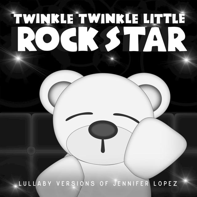 Twinkle Twinkle Little Rock Star - Lullaby Versions of Jennifer Lopez