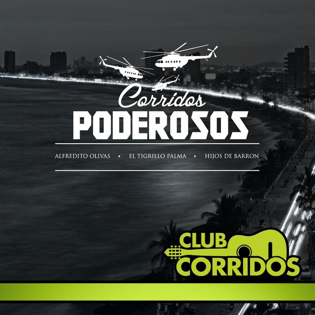 Club Corridos Presenta: Corridos Poderosos: Alfredito Olivas, El Tigrillo Palma, Hijos de Barron