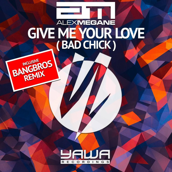 Give Me Your Love (Bad Chick) [Remixes] - EP